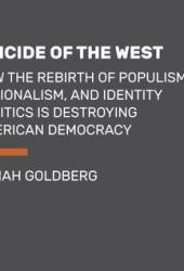 Suicide of the West: How the Rebirth of Tribalism, Populism, Nationalism, and Identity Politics Is Destroying American Democracy Book
