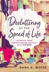 Decluttering at the Speed of Life: Winning Your Never-Ending Battle with Stuff Book