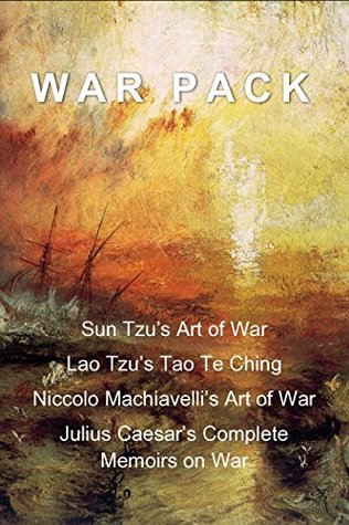 War Pack: Sun Tzu's Art of War, Lao Tzu's Tao Te Ching, Niccolo Machiavelli's Art of War, and Julius Caesar's Complete Memoirs Concerning War.