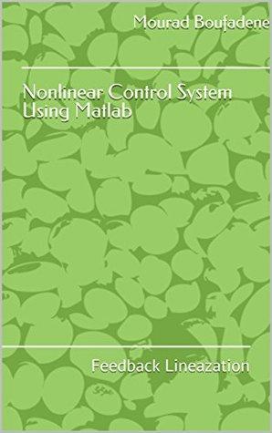 Nonlinear Control System Using Matlab: Feedback Linearization