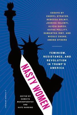 Nasty Women: Feminism, Resistance, and Revolution in Trump's America