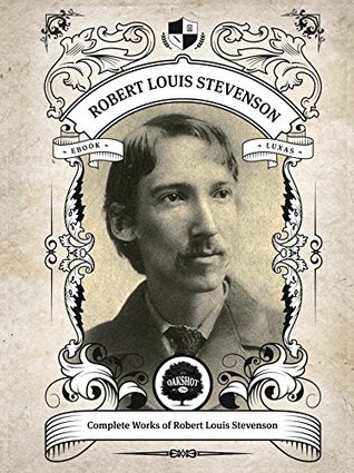 Oakshot Complete Works of Robert Louis Stevenson. (Illustrated/Inline Footnotes) (Classics Book 22)