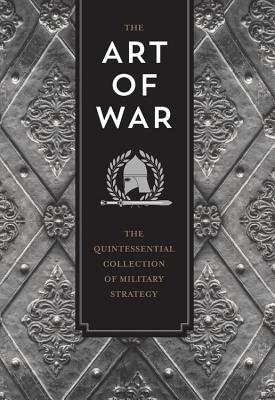 The Art of War and Other Strategy Writings: A Collection of the Most Important Military and Political Treatises in History