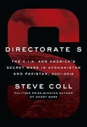 Directorate S: The C.I.A. and America's Secret Wars in Afghanistan and Pakistan Book