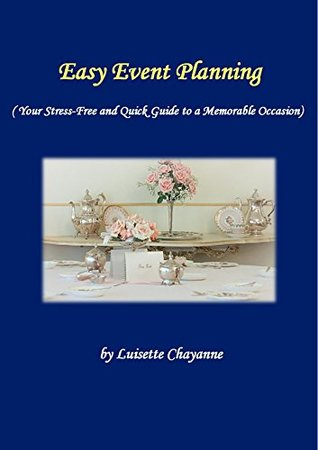 Easy Events Planning: Your Stree-Free and Quick Guide To a Memorable Occasion