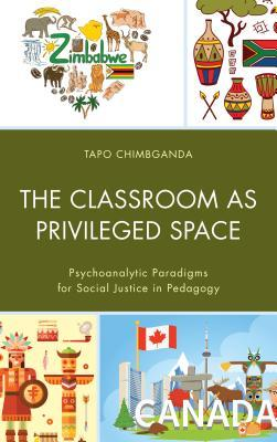 The Classroom as Privileged Space: Psychoanalytic Paradigms for Social Justice in Pedagogy