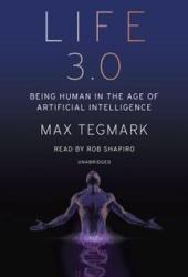Life 3.0: Being Human in the Age of Artificial Intelligence Book