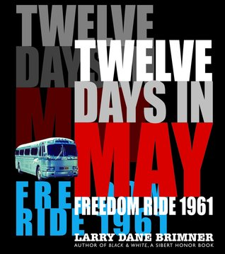 Twelve Days in May: Freedom Ride 1961 written by Larry Dane Brimner