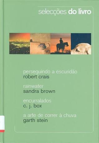 Selecções do Livro: Perseguindo A Escuridão; Rainwater; Encurralados; A Arte De Correr A Chuva