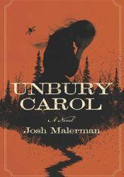Unbury Carol Book by Josh Malerman