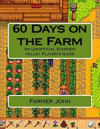60 Days on the Farm: An Unofficial Stardew Valley Player's Guide
