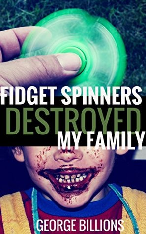 Fidget Spinners Destroyed My Family cover