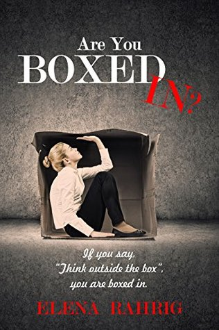 """Are You Boxed IN?: If you say """"think outside the box"""" you are boxed in."""