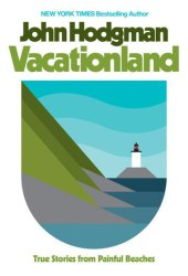 Vacationland: True Stories from Painful Beaches Book