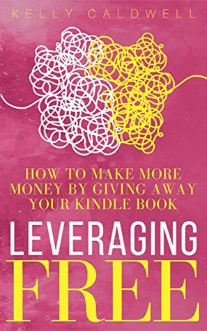 Leveraging FREE: How To Make More Money By Giving Away Your Kindle Book (Scorpio Press Author Tools 1)