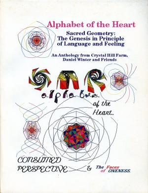 Alphabet Of The Heart; Sacred Geometry: The Genesis In Principle Of Language And Feeling; An Anthology From Crystal Hill Farm