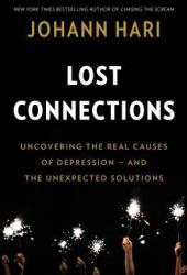 Lost Connections: Uncovering the Real Causes of Depression - and the Unexpected Solutions Book