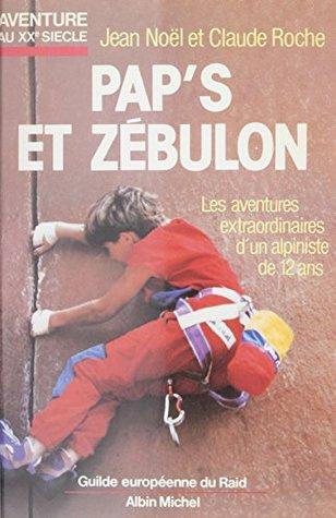 Pap's et Zébulon ou Les aventures extraordinaires d'un alpiniste de 12 ans