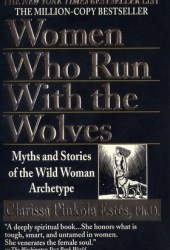 Women Who Run With the Wolves: Myths and Stories of the Wild Woman Archetype Book