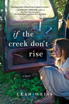 If The Creek Don't Rise by Leah Weiss