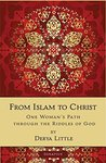 From Islam to Christ: One Woman's Path through the Riddles of God