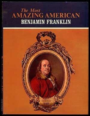 The Most Amazing American: Benjamin Franklin