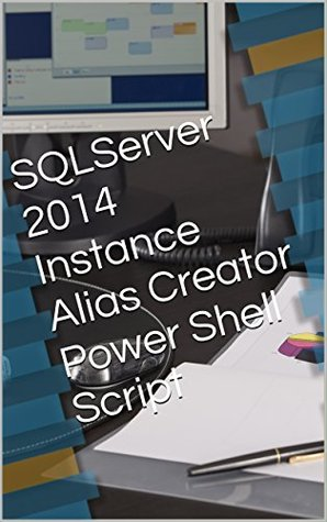 SQLServer 2014 Instance Alias Creator Power Shell Script