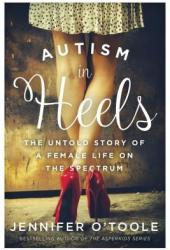 Autism in Heels: The Untold Story of a Female Life on the Spectrum Book