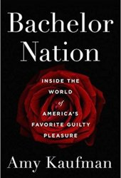 Bachelor Nation: Inside the World of America's Favorite Guilty Pleasure Book
