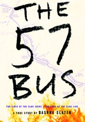 The 57 Bus: A True Story of Two Teenagers and the Crime That Changed Their Lives Book by Dashka Slater