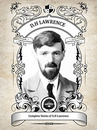 Oakshot Complete Works of D.H Lawrence. (Illustrated/Inline Footnotes) (Classics Book 16)