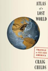 Atlas of a Lost World: Travels in Ice Age America Book