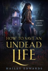 How to Save an Undead Life (Beginner's Guide to Necromancy, #1) Book