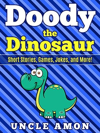 Doody the Dinosaur: Short Stories, Games, Jokes, and More! (Fun Time Reader Book 9)