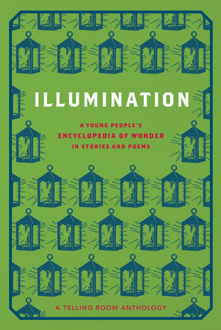 Illumination: A Young People's Encyclopedia of Wonder in Stories and Poems