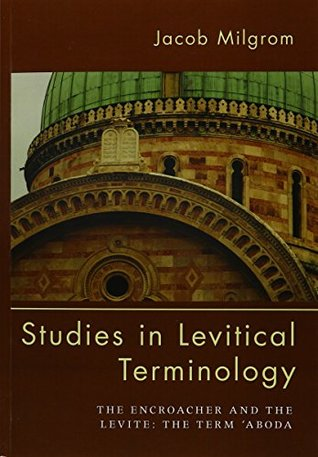 Studies in Levitical Terminology: The Encroacher and the Levite the Term 'aboda
