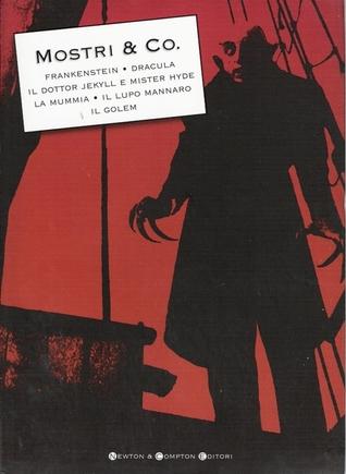 Mostri & Co. Frankenstein, Il vampiro, Il Signore dei Lupi, Il romanzo della mummia, Lo strano caso del Dr. Jekyll e Mr. Hyde, La mummia, Dracula, Il Golem