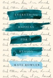 Everything Happens for a Reason: And Other Lies I've Loved Book