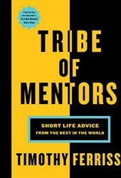 Tribe of Mentors: Short Life Advice from the Best in the World Book