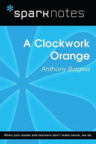 A Clockwork Orange (SparkNotes Literature Guide)