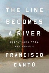 The Line Becomes A River: Dispatches from the Border Book