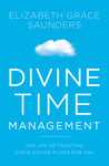 Divine Time Management: Replacing Control with Trust, Love, and Alignment with God