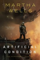 Artificial Condition (The Murderbot Diaries, #2) Book