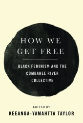 How We Get Free: Black Feminism and the Combahee River Collective Book