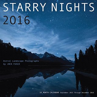 Starry Nights 2016 - Astral Landscape Photography by Jack Fusco: 16-Month Calendar September 2015 through December 2016