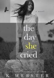 The Day She Cried Book by K.  Webster
