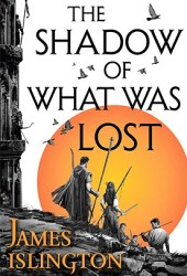 The Shadow of What Was Lost (The Licanius Trilogy, #1) Book