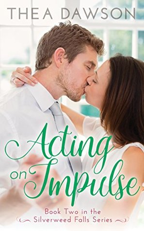 Acting on Impulse (Silverweed Falls #2)