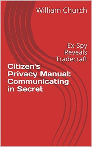 Citizen's Privacy Manual: Communicating in Secret: Ex-Spy Reveals Tradecraft