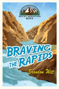Braving the Rapids (Rocky Mountain Boys, #2)